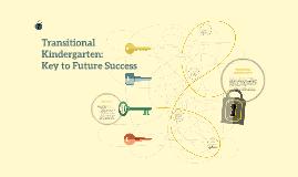Copy of Copy of Transitional Kindergarten: Key to Future Success