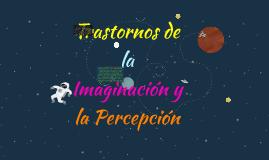 Trastornos de la imaginación y la Percepción