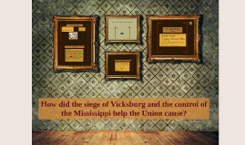 How did the siege of Vicksburg and the control of the Missis