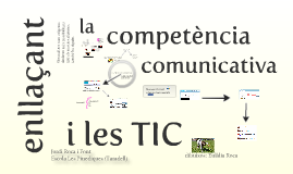 Copy of Enllaçant la competència comunicativa i les TIC