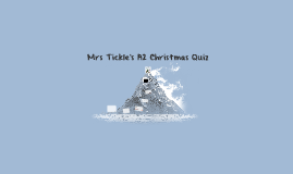 Mrs Tickle's A2 Christmas Quiz