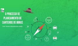 O PROCESSO DE PLANEJAMENTO DE CANTEIROS DE OBRAS