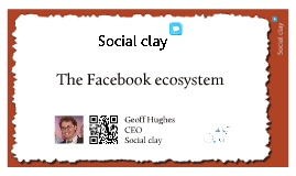 Social clay, the Core Facebook ecosystem v1
