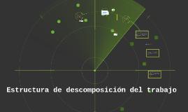 Copy of Estructura de descomposición del trabajo