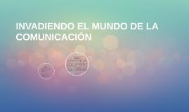 INVADIENDO EL MUNDO DE LA COMUNICACIÓN