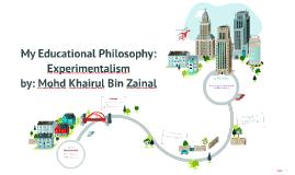 Copy of Educational Philosophy: Experimentalism