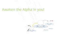 Awaken the Alpha in you!
