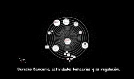 Derecho Bancario, actividades bancarias y su regulación.