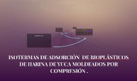 Copy of ISOTERMAS DE ADSORCIÓN  DE BIOPLÁSTICOS  DE HARINA DE YUCA M