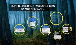 EL FILIBUSTERISMO : MGA SOLUSYON SA MGA SULIRANIN