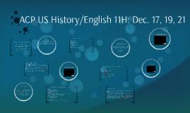 ACP US History/English 11H: Dec. 17, 19, 21