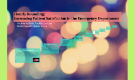 Copy of Hourly Rounding: Increasing Patient Satisfaction in the Eme