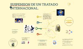 SUSPENSION DE UN TRATADO INTERNACIONAL.