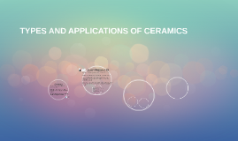 TYPES AND APPLICATIONS OF CERAMICS