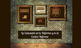 Copy of La Educación en la Reforma y en la Contra Reforma