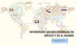 DIFERENCIAS SOCIOECONÓMICAS EN MÉXICO Y EN EL MUNDO