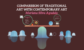 COMPARISION OF TRADITIONAL ART WITH CONTEMPORARY ART