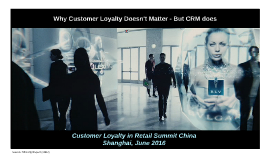 Why Customer Loyalty Doesn't Matter - But CRM Does