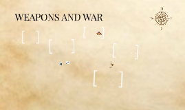 WEAPONS AND WAR