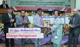 Copy of Dr. Ayaz Muhammad Khan (UE) Change Management