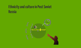 Ethnicity and Culture in post Soviet Russia