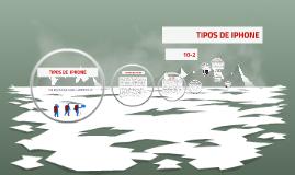 TIPOS DE  IPHONE