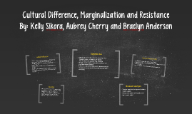 Copy of Cultural Difference: Marginalization and Resistance