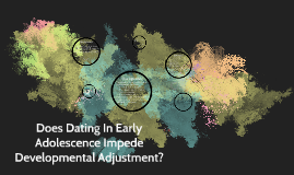 Does Dating In Early Adolescence Impede Developmental Adjust