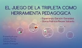 Copy of EL JUEGO DE LA TRIPLETA COMO HERRAMIENTA PEDAGOGICA
