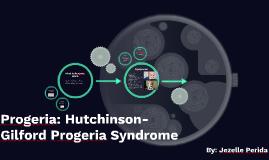 Progeria: Hutchinson-Gilford Progeria Syndrome