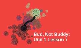 Schneider's Bud, Not Buddy: Unit 1 Lesson 7