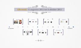 Life event: 13 augustus 2012 tot 8 oktober 2012