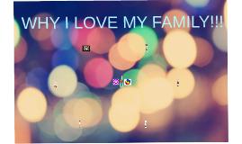 WHY I LOVE MY FAMILY!!!