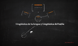 Lingüística de la lengua y Lingüística del habla
