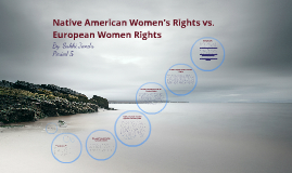 Native American womens rights Vs. European Women rights