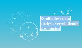 Kwalitatieve data analyse: verschillende stromingen