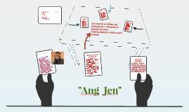 """""""Ang  Jen"""""""