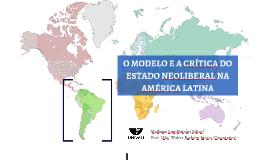 O MODELO E A CRÍTICA DO ESTADO NEOLIBERAL NA AMÉRICA LATINA
