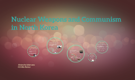 Nuclear Weapons and Communism in North Korea
