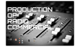 PRODUCTION OF RADIO COMMERCIAL