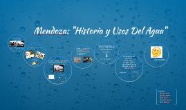 """Mendoza: """"Historia y Usos Del Agua"""""""