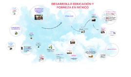 DESARROLLO Y EDUCACION Y POBRESA EN MEXICO
