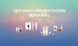 TIPS PARA PRESENTACION PERSONAL