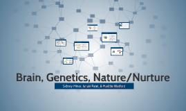 Brain, Genetics, Nature/Nuture