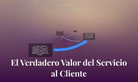 El Verdadero Valor del Servicio al Cliente