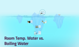 Room Temp. Water vs. Boiling Water