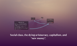 "Social class, the dying aristocracy, capitalism, and ""new mo"