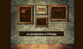 10 preguntas a Ortega