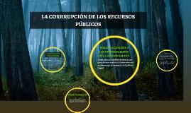 LA CORRRUPCIÓN DE LOS RECURSOS PÚBLICOS