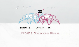 UNIDAD 2: Operaciones Basicas